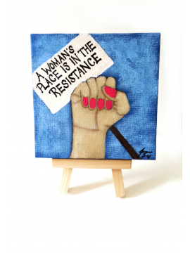 A Woman's Place is in the Resistance Original Painting 4x4 with Easel